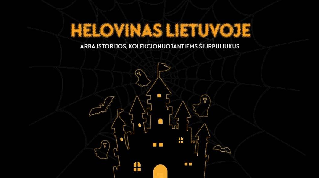 Helovinas Lietuvoje arba Istorijos, kolekcionuojantiems šiurpuliukus
